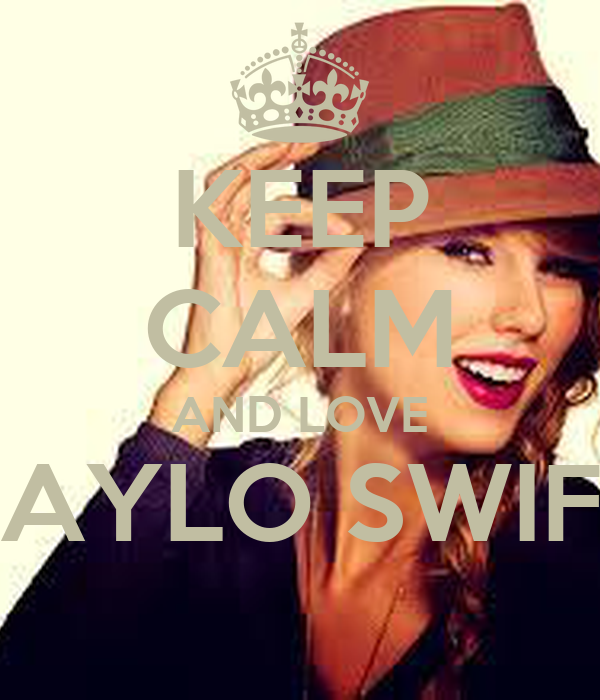 KEEP CALM AND LOVE TAYLO SWIFT