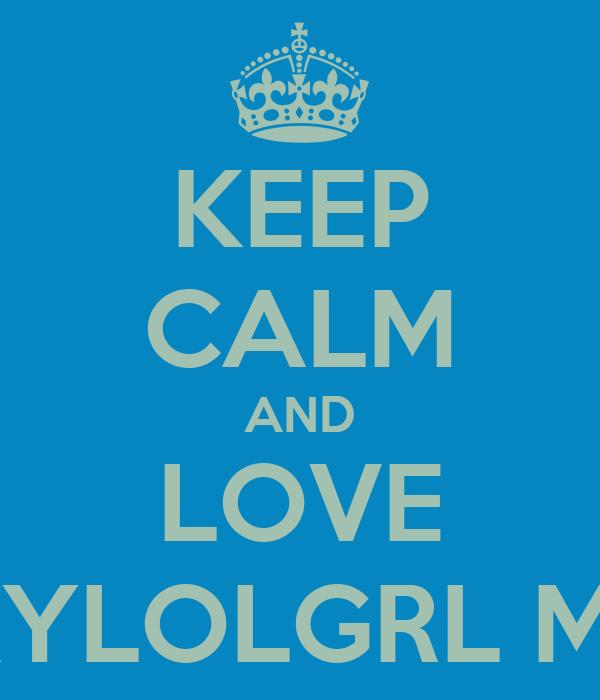 KEEP CALM AND LOVE TAYLOLGRL MSP