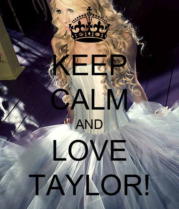 KEEP CALM AND LOVE TAYLOR!
