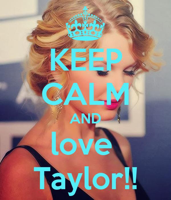 KEEP CALM AND love  Taylor!!