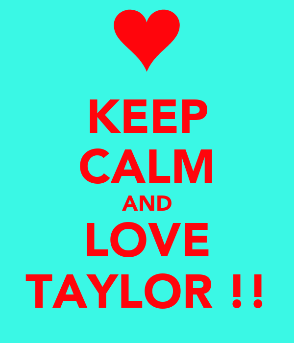 KEEP CALM AND LOVE TAYLOR !!
