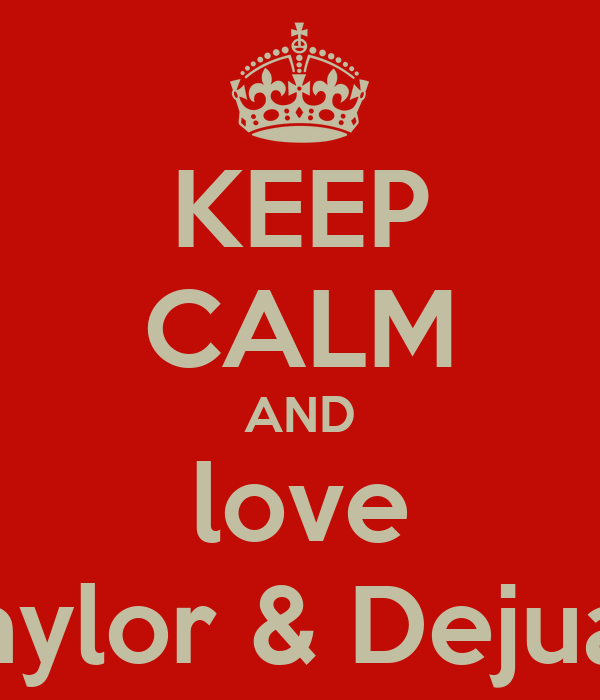 KEEP CALM AND love Taylor & Dejuan