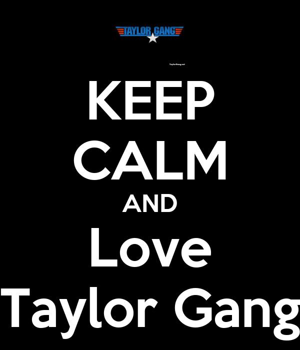 KEEP CALM AND Love Taylor Gang