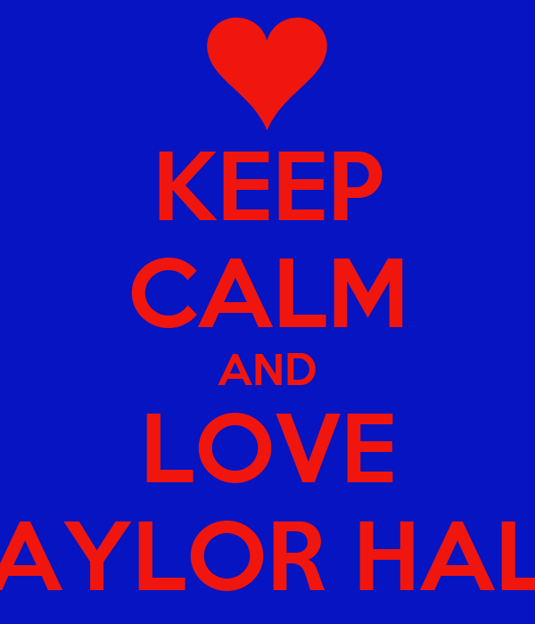 KEEP CALM AND LOVE TAYLOR HALL