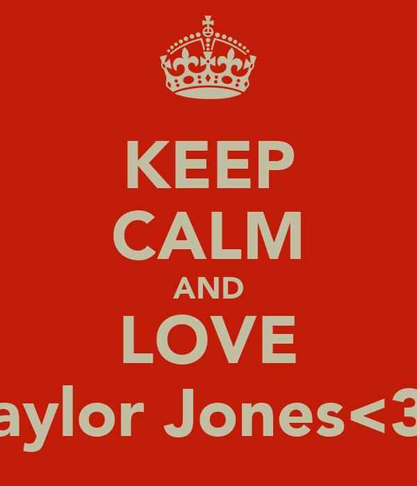 KEEP CALM AND LOVE Taylor Jones<33