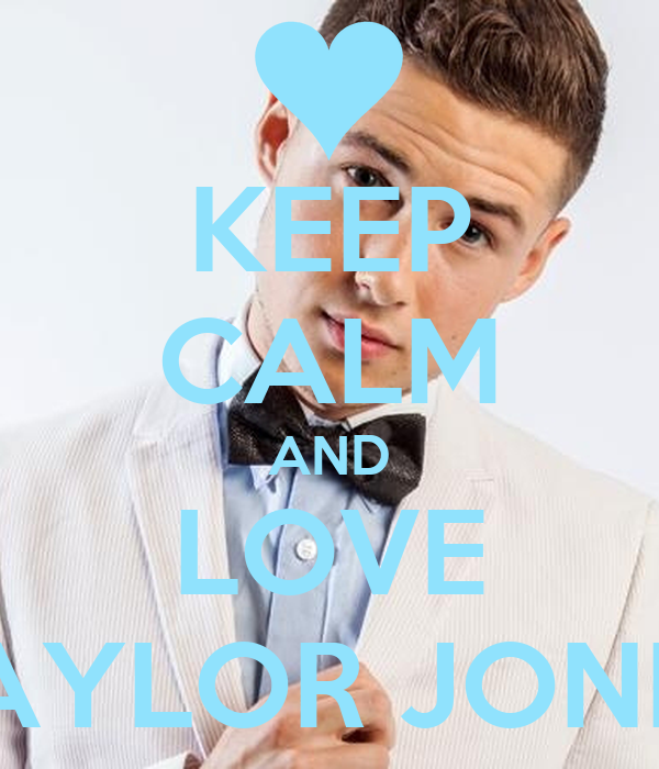 KEEP CALM AND LOVE TAYLOR JONES