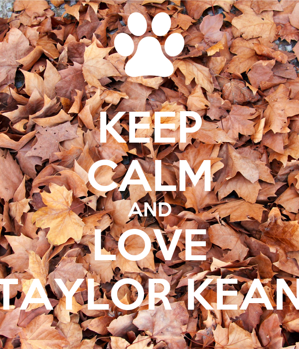 KEEP CALM AND LOVE TAYLOR KEAN