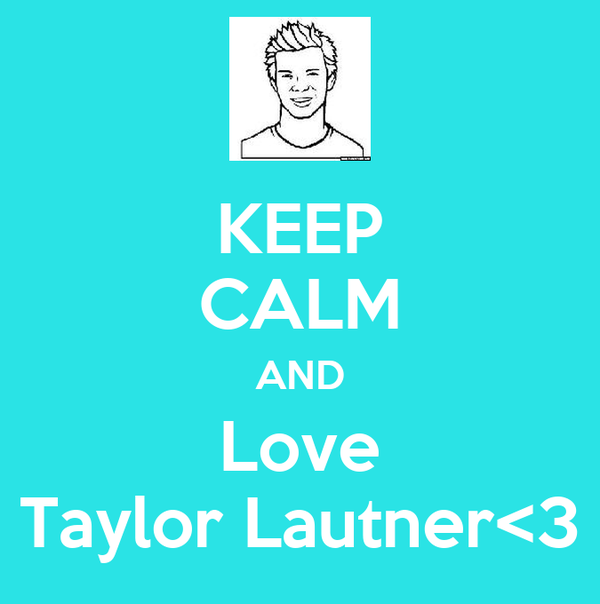 KEEP CALM AND Love Taylor Lautner<3