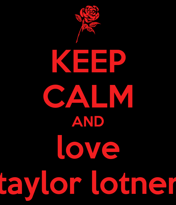 KEEP CALM AND love taylor lotner
