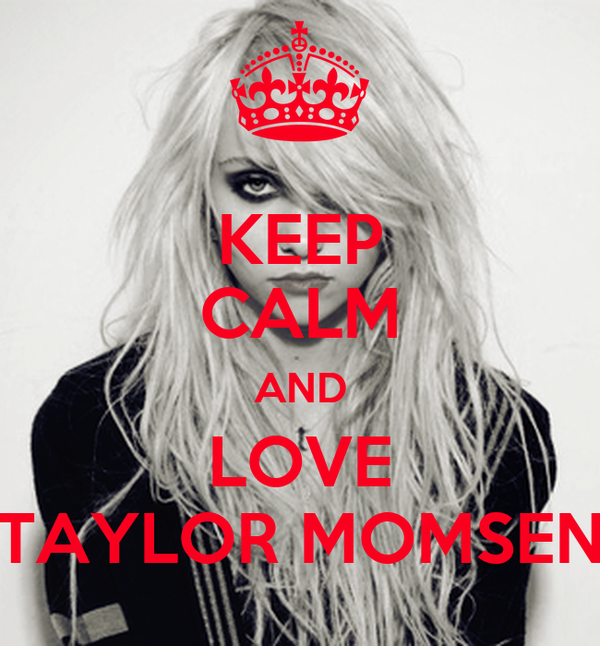 KEEP CALM AND LOVE TAYLOR MOMSEN