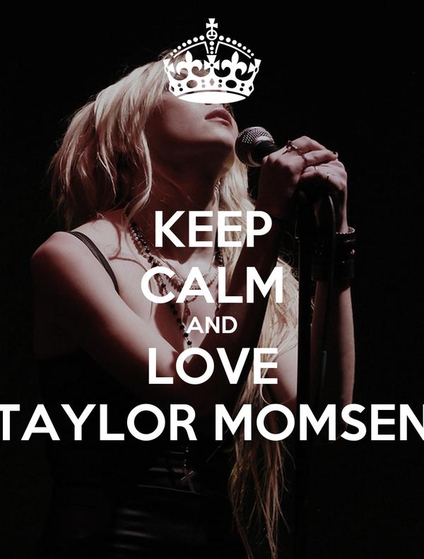 KEEP CALM AND LOVE TAYLOR MOMSEN Poster | lerikgavrusha ... Taylor Momsen Posters