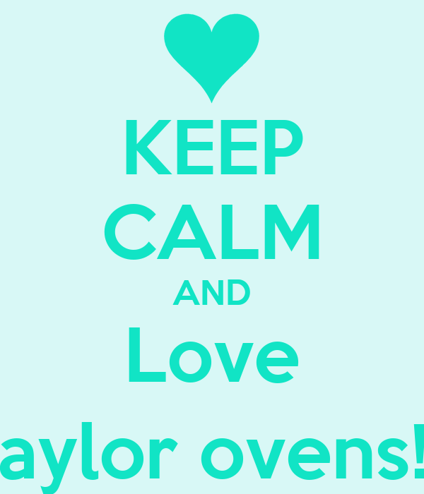KEEP CALM AND Love Taylor ovens!(:
