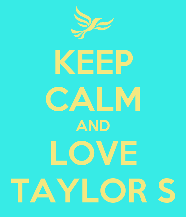 KEEP CALM AND LOVE TAYLOR S