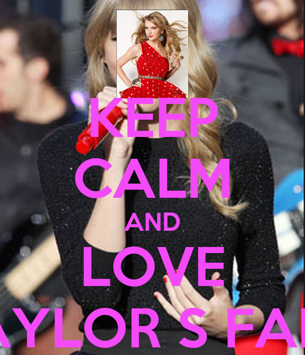 KEEP CALM AND LOVE TAYLOR S FANS