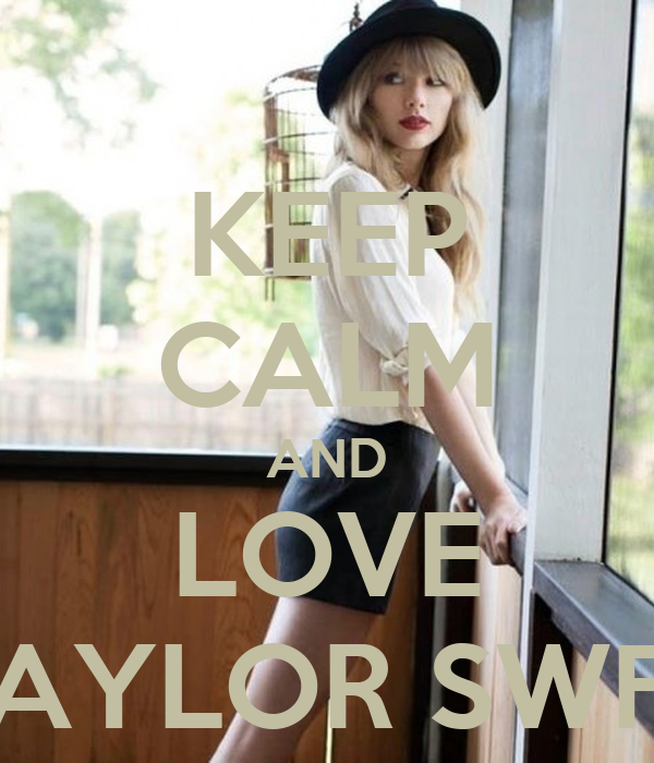 KEEP CALM AND LOVE TAYLOR SWFT