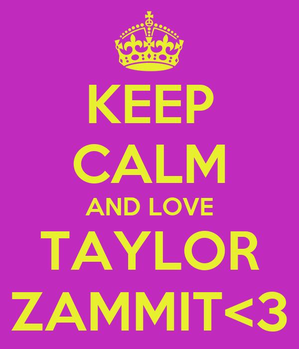 KEEP CALM AND LOVE TAYLOR ZAMMIT<3