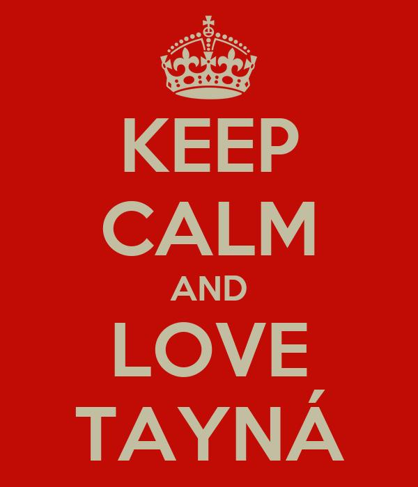 KEEP CALM AND LOVE TAYNÁ