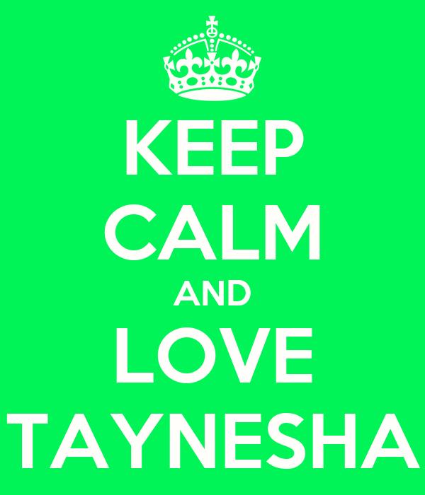 KEEP CALM AND LOVE TAYNESHA