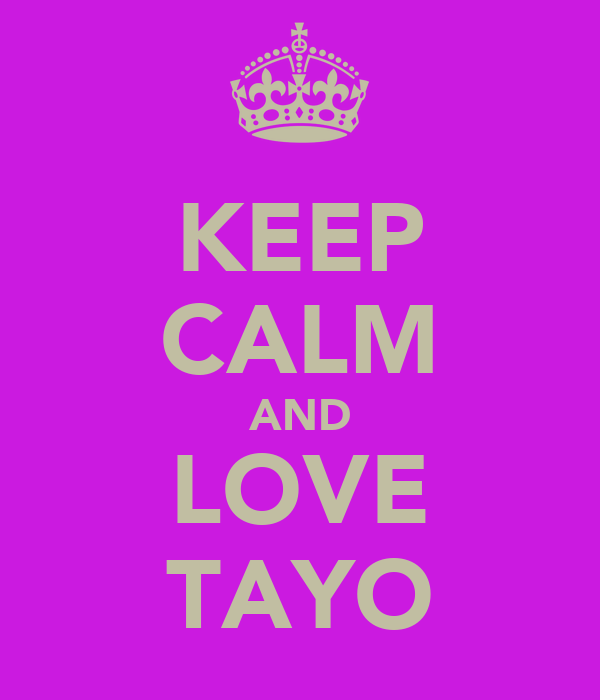 KEEP CALM AND LOVE TAYO