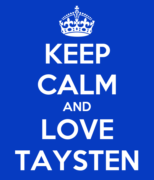KEEP CALM AND LOVE TAYSTEN