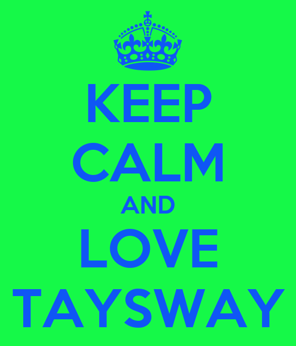 KEEP CALM AND LOVE TAYSWAY