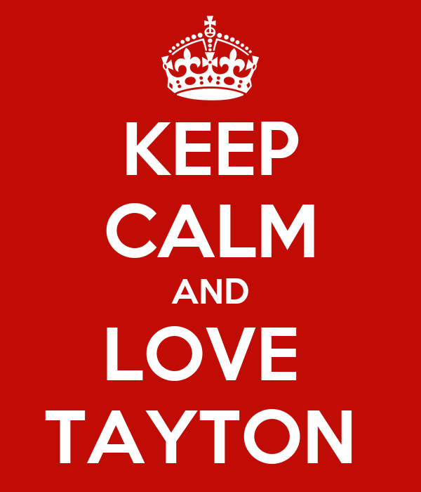 KEEP CALM AND LOVE  TAYTON