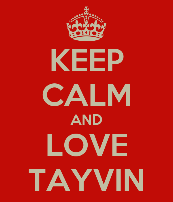 KEEP CALM AND LOVE TAYVIN