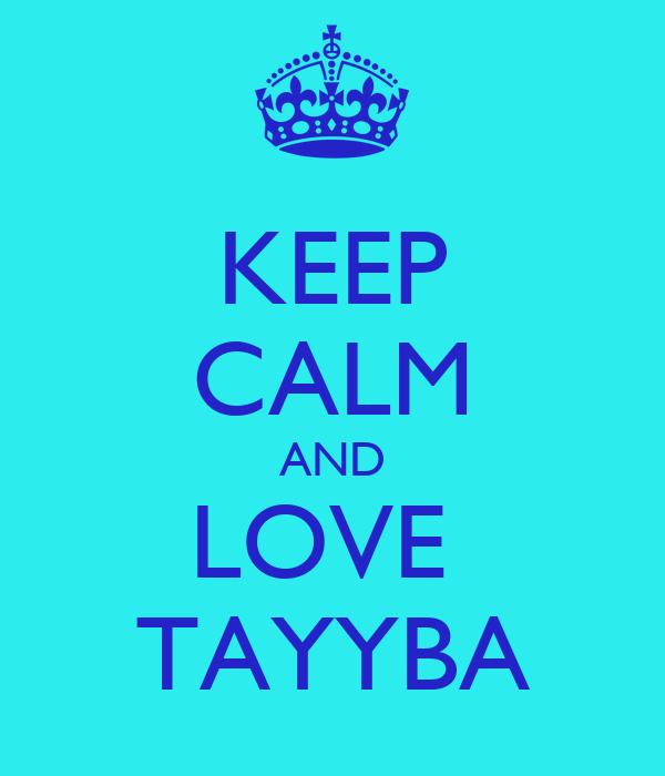 KEEP CALM AND LOVE  TAYYBA