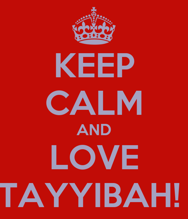 KEEP CALM AND LOVE TAYYIBAH!