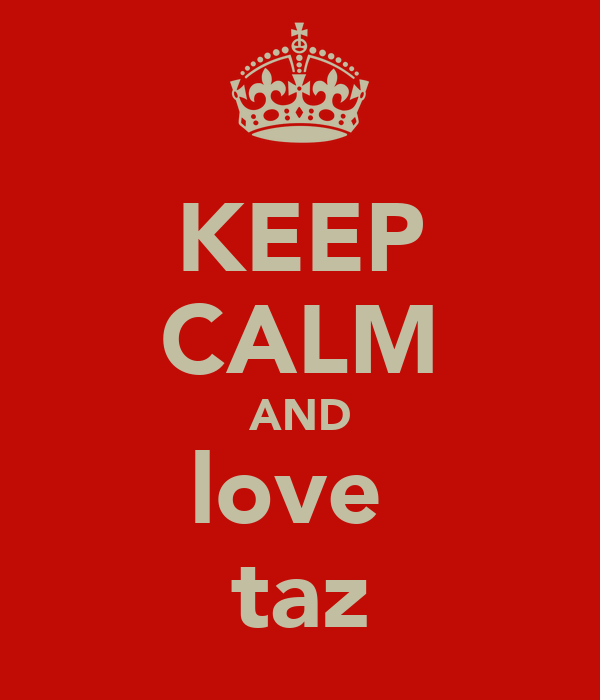 KEEP CALM AND love  taz