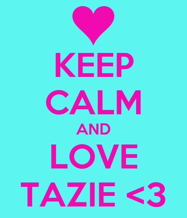 KEEP CALM AND LOVE TAZIE <3