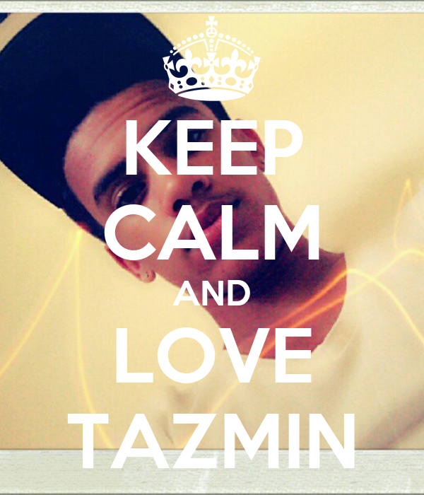 KEEP CALM AND LOVE TAZMIN