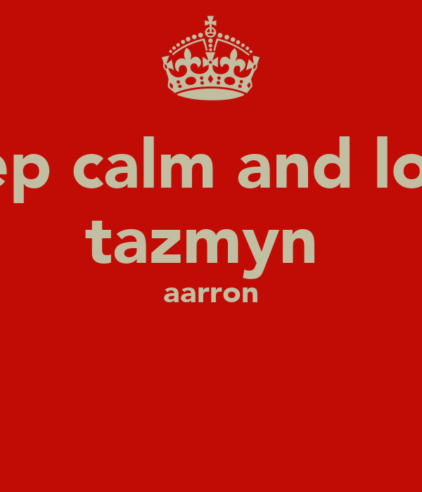 keep calm and love  tazmyn  aarron
