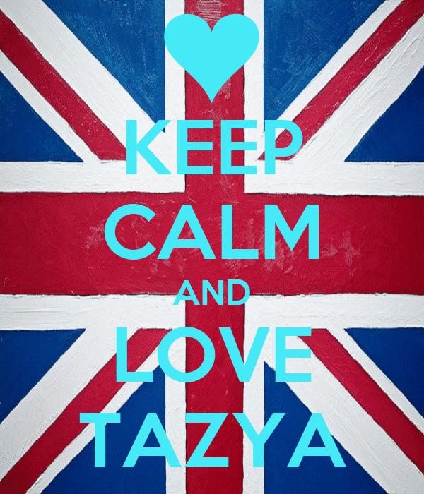 KEEP CALM AND LOVE TAZYA