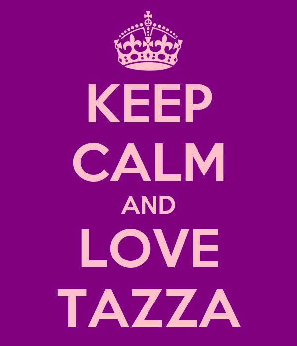 KEEP CALM AND LOVE TAZZA