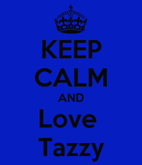 KEEP CALM AND Love  Tazzy