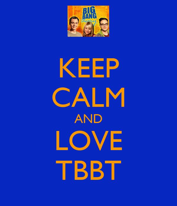 KEEP CALM AND LOVE TBBT