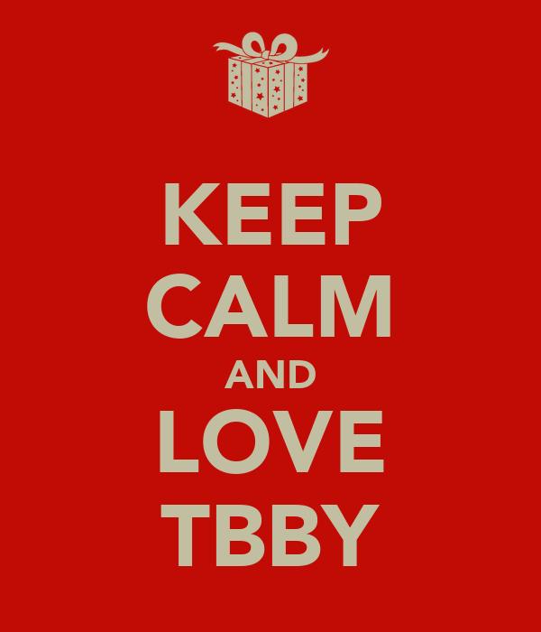 KEEP CALM AND LOVE TBBY