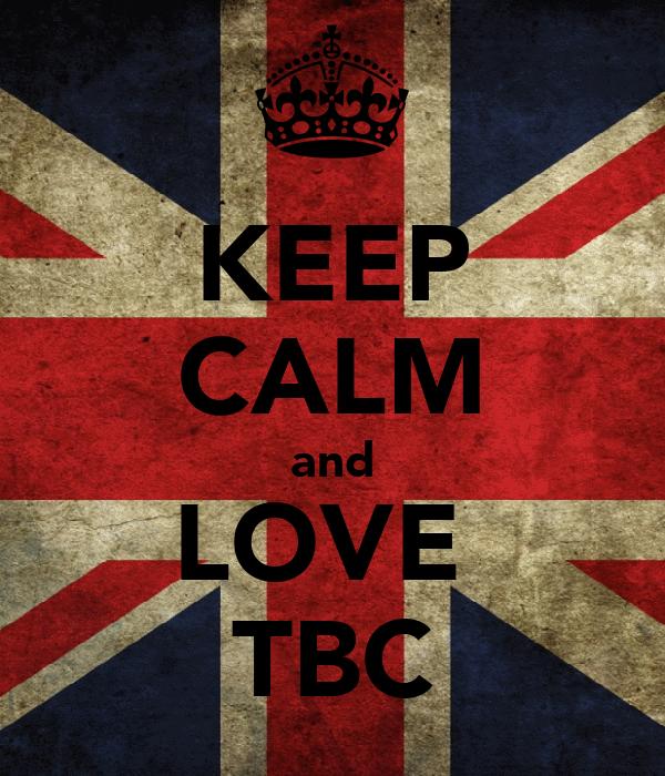 KEEP CALM and LOVE  TBC
