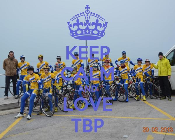 KEEP CALM AND LOVE TBP