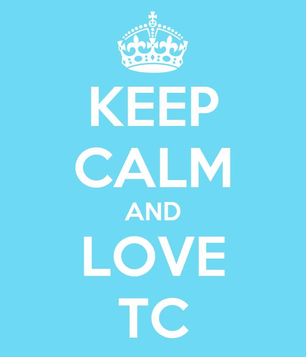 KEEP CALM AND LOVE TC