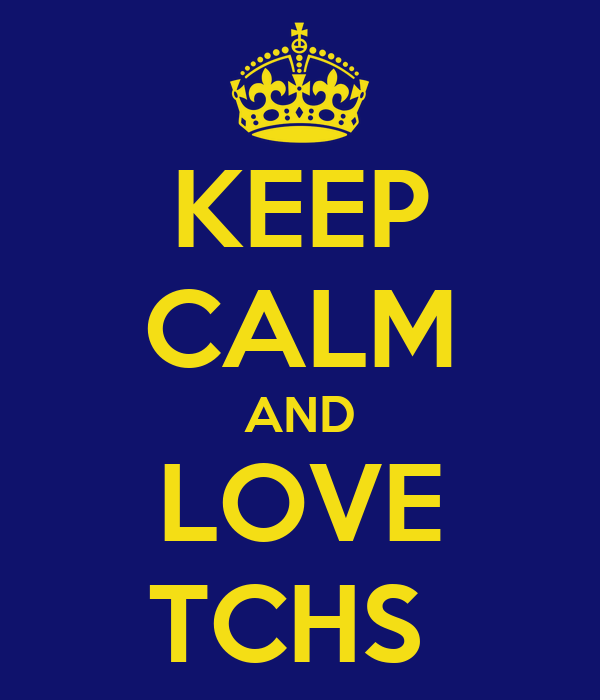 KEEP CALM AND LOVE TCHS