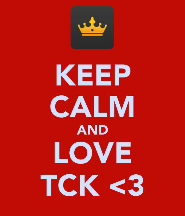 KEEP CALM AND LOVE TCK <3