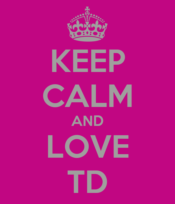 KEEP CALM AND LOVE TD