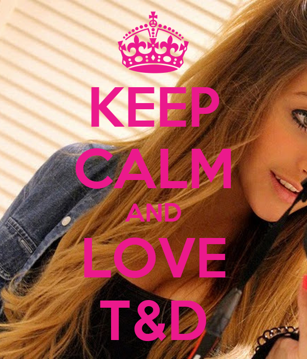 KEEP CALM AND LOVE T&D