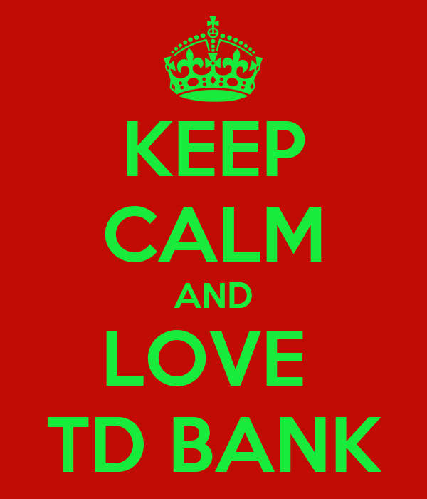KEEP CALM AND LOVE TD BANK Poster TDB Keep CalmoMatic Unique T D Love