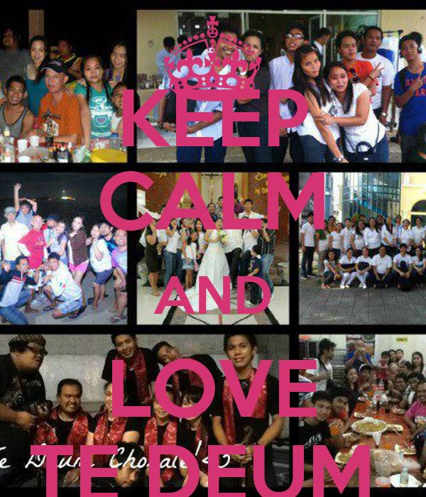 KEEP CALM AND LOVE TE DEUM