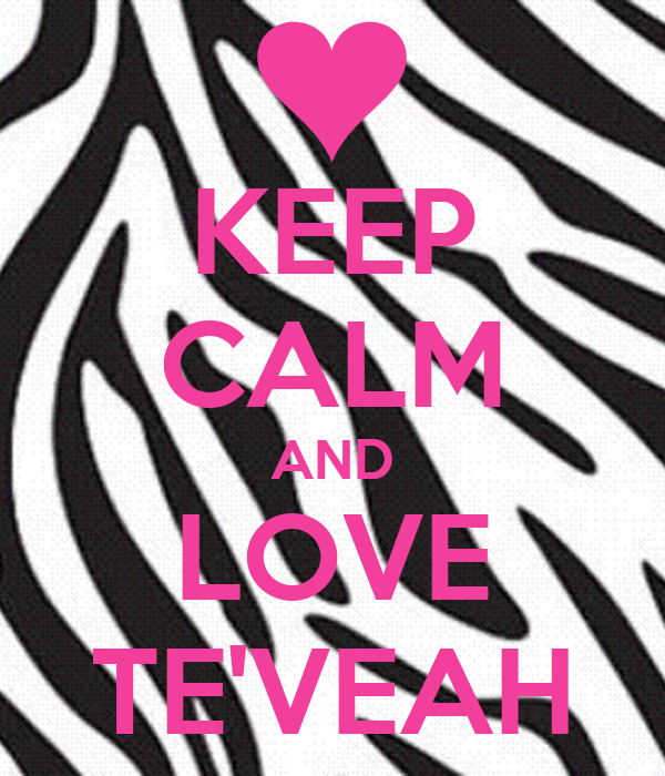 KEEP CALM AND LOVE TE'VEAH