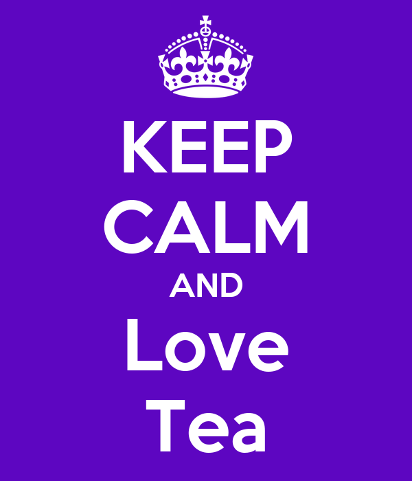 KEEP CALM AND Love Tea