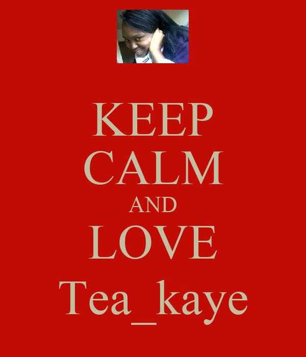 KEEP CALM AND LOVE Tea_kaye